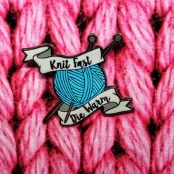 Knit Fast, Die Warm -...